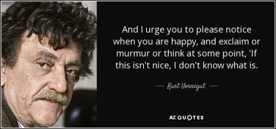 quote-and-i-urge-you-to-please-notice-when-you-are-happy-and-exclaim-or-murmur-or-think-at-kurt-vonnegut-34-43-41
